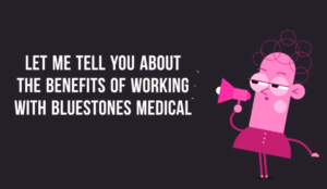 Benefits of working with Bluestones Medical